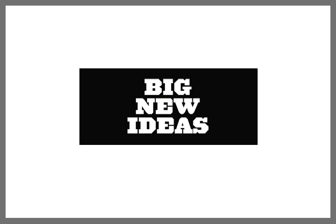 Big New Ideas